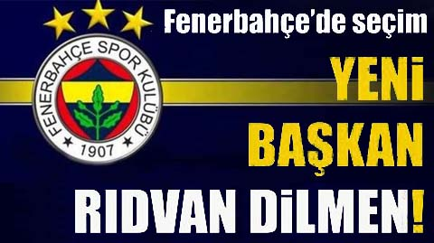 Fenerbahçe'nin yeni başkanı  Rıdvan Dilmen oldu!