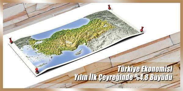 -Türkiye Ekonomisi Yılın İlk Çeyreğinde 4,8 Büyüdü