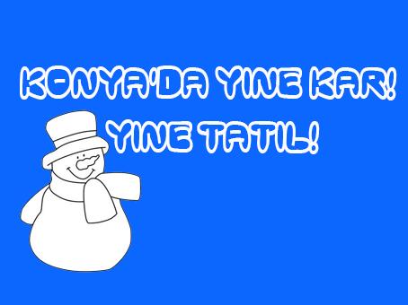 Konya'da Yine Kar Yine Tatil!