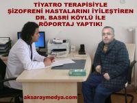 Tiyatro terapisiyle şizofreni hastalarını iyileştiren Dr. Basri Köylü ile Röportaj Yaptık!