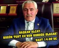 Başkan Alçay Bugün TGRT EU'nun Konuğu Olacak!